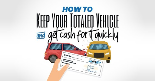 how-to-keep-your-totaled-vehicle-and-get-cash-for-it-quickly